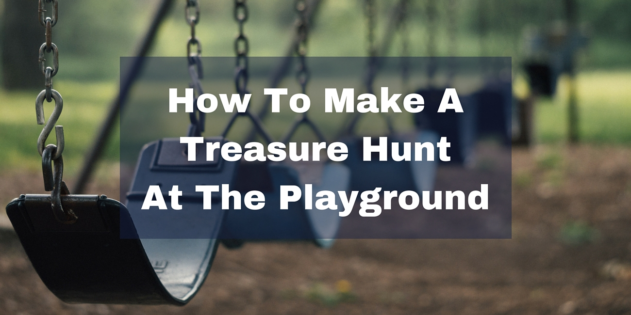How To Make A Treasure Hunt At The Playground Be The